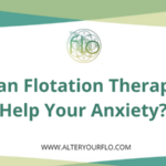 Can Flotation Therapy Help Your Anxiety?