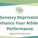 How Sensory Deprivation Can Enhance Your Athletic Performance