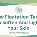 How Floatation Tanks Help Soften & Lighten Your Skin